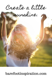attitude is everything, create a little sunshine